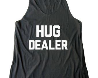 Hug Dealer Shirt Hipster Shirt Fashion Shirt Quote Tumblr Funny Tank Gifts Teen Top Women Shirt Racerback Tank Top Women Tank Top Teen Shirt