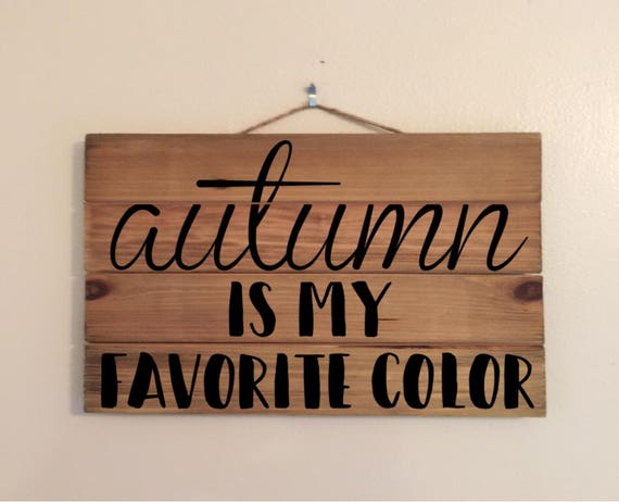 Autumn Is My Favorite Color 11x17 Custom Wood Sign