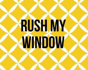 SUMMER SALE Rush my window option - please add to have your window on a rush - EXPEDITED Shipping