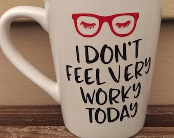 I don't feel very work today coffee mug