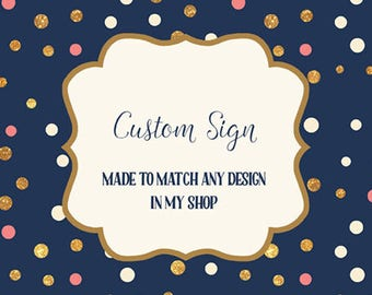 Custom Sign made to match any invitation design in my shop, Digital, Printable