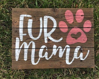 Fur Mama, Dog sign, Dog lover sign, Pet sign, Dog decor, Pet Decor, Dog Rescue, Dog Lover gift, Dog gift, Pet gift, Dog fur sign, Love pets