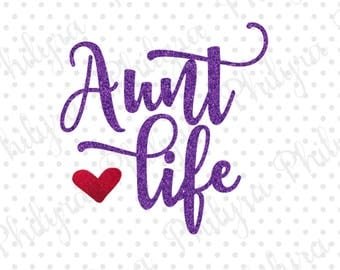 Aunt Life, Aunt SVG, Auntie,Best Aunt, Auntie Life, Digital Cutting File