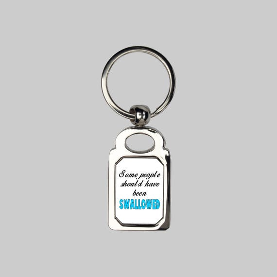 Some people should have been swallowed keyring
