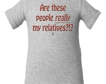 Are these people really my relatives onesie, Funny baby gift
