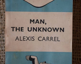 Man, The Unknown. Alexis Carrel. A Vintage Pelican book A181.  1948