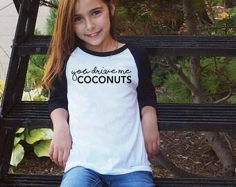 Funny Food Shirts - You Drive Me Coconuts - Girls Raglan Shirt - Kids Raglan Tee - Kids Funny Shirts - Tween Girl Gifts - Tween Shirts
