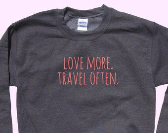 Love More. Travel Often. - Crewneck Sweater