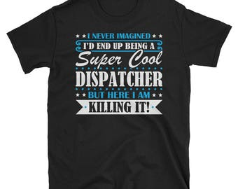 Dispatcher Shirt, Dispatcher Gifts, Dispatcher, Super Cool Dispatcher, Gifts For Dispatcher, Dispatcher Tshirt, Funny Gift For Dispatcher