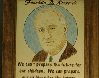 Franklin D Roosevelt - wood burned portrait and quote