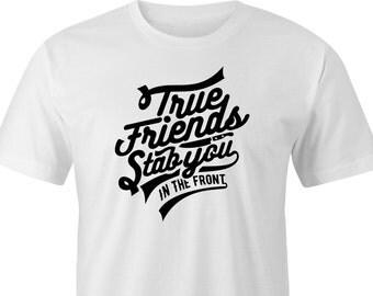 "T-Shirt with ""True Friends"" logo Print, ""True Friends stab you in the front"" T-Shirt, Printed T-Shirt ""True Friends"" logo, True Friends Tee."