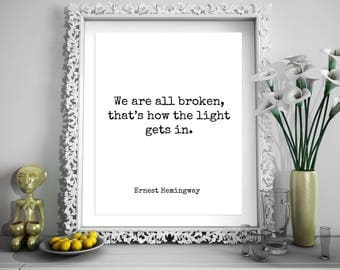 Ernest Hemingway Quote, Gift For Authors, Writers Gift, We Are All Broken That's How The Light Gets In, Literary Prints, Literary Gift