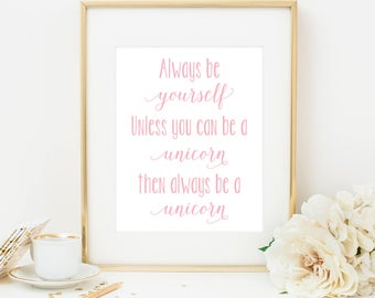 Always Be Yourself Unless You Can Be A Unicorn Printable, Unicorn Print, Pink Girls Print, Unicorn Sign, Unicorn Quote Unicorn Wall Art