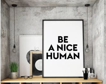 Be a nice human, Positive Print, Wall Art, Printable Quote, Digital Download,Typography Wall Art, Motivational