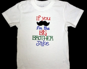 If you mustache I'm the BIG BROTHER custom appliqued shirt