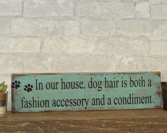 In our home dog hair is both a fashion accessory and a condiment   Wood Sign   Wooden Sign   Home Decor   Dog Lovers   Wall Decor   Dog Home