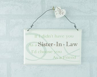 Personalised Plaque If I Didn't Have You As A Sister In Law Wooden 18cm F1605D/C