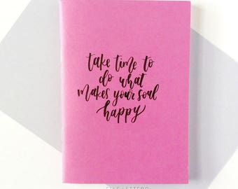 Take Time To Do What Makes Your Soul Happy Notebook