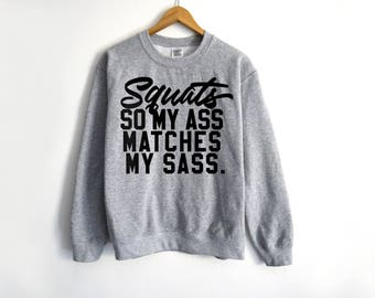 Squats So My Ass Watches My Sass Sweatshirt - Funny Fitness Shirt - Fitness Tees - Workout Shirt - Fitness - Funny Workout Shirt - Yoga Tees