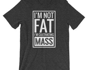 I'm Not Fat, I'm Cultivating Mass - Short-Sleeve Unisex T-Shirt - Funny, Quote, Workout, Gym, Bulking, Mac, Athletic