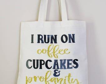 I run on coffee, cupcakes and profanity | Custom Tote Bag | Custom Market Bag | Canvas Tote Bag | Cotton Canvas Tote Bag | Coffee Humor