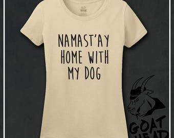 Nameste, Nameste Home With My Dog, Namestay Home with My Dog, Nameste Shirt, Yoga Gifts, Funny Womens Shirts, Gift for Her, Yoga Shirt, Zen