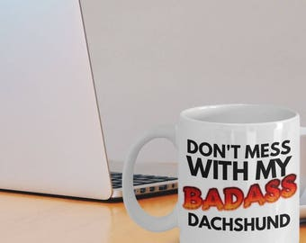 "Dachshund Coffee Mug ""Don't Mes With My Badass Dachshund Dog Mug"" This Dachshund Mug Makes A Great Gift Idea"