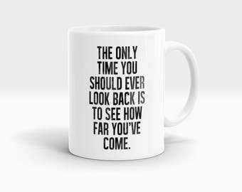 The only time you should ever look back is to see how far you've come Mug, Coffee Mug Rude Funny Inspirational Love Quote Coffee Cup D720