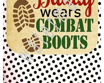 Military SVG - Combat boots svg transfer - Air Force SVG - silhouette cameo cricut  - Daddy svg JPEG shirt My Daddy Wears Combat Boots