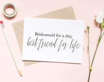 Bridesmaid for a day... best friend for life card, bridesmaid proposal card, wedding card, will you be my bridesmaid card / SKU: LNBM03