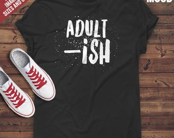 Adulti-sh T-Shirt - Funny adulting t-shirt - adulting joke - I can't adult today - Funny Adultish Tee-Shirt