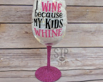 I Wine Because My Kids Whine, Funny Wine Glass, Mother's Day, Mom Gift, Toddler Mom, Adulting Is Hard, Glitter Wine Glass, Stemless Glass