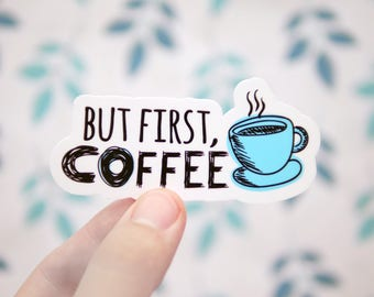 But First Coffee Sticker - Funny Coffee Stickers - Coffee Stickers - Barista Stickers - Coffee Addict Stickers - S155