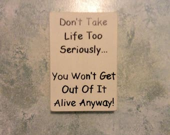 Don't Take Life Too Seriously... You Won't Get Out Of It Alive Anyway Funny Rustic Distressed Finish Wood Block Sign
