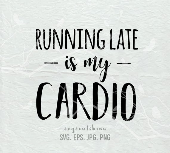 Running Late Is My Cardio Svg File Svg Silhouette Cut File