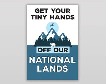 Keep Your Tiny Hands Off Our National Lands Poster