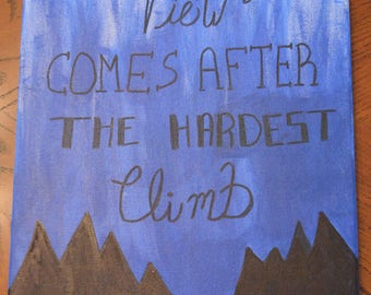 The best view comes after the hardest climb 16x20 canvas