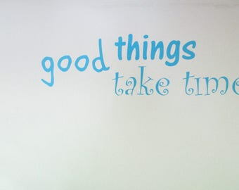 Free Shipping-Vinyl Decal - [good things take time] wall decoration/ home decoration