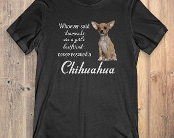 Chihuahua Dog T-Shirt Gift: Whoever Said Diamonds Are A Girl's Bestfriend Never Rescued A Chihuahua