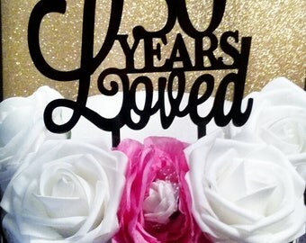 30 Years Loved Cake Topper, Customized Cake Topper, Personalized Cake Topper