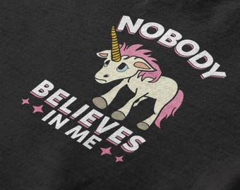 Nobody Believes In Me Women's Funny Unicorn T-Shirt