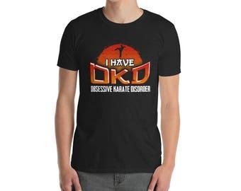 Unisex Karate Shirt - Obsessive Karate Disorder - Karate Gift - Shotokan Karate - Kyokushin Karate - Japanese Martial Arts