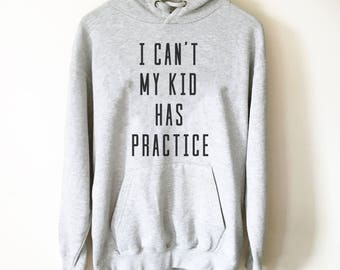 I Can't My Kid Has Practice Hoodie - Baseball Mom Shirt, Softball Mom Shirt, Soccer Mom, Football Mom, Sports Dad Shirt, Sports Mom Shirt,