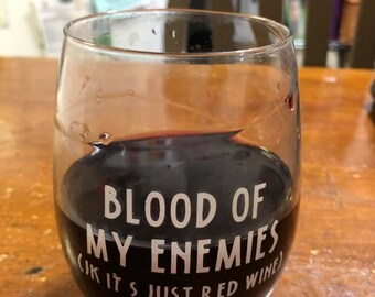 Blood of my enemies wine glass, stemless wine glass, red wine, funny, edgy, joke, just kidding, blood, wine, red, glass, sarcastic, blood,