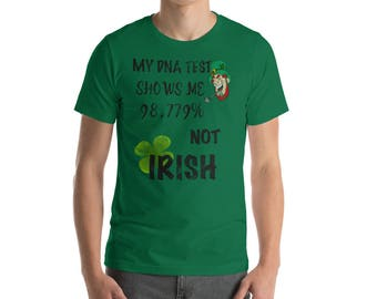 My Dna Test Shows That I Am Not Irish Short-Sleeve Unisex T-Shirt
