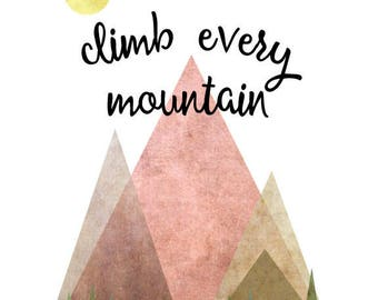 climb every mountain - adventure typography quote - digital download
