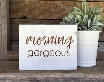 Rustic Morning Gorgeous Sign