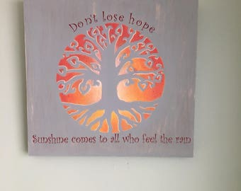 Tree of Life, Don't Lose Hope, Sunshine Comes To All Who Feel The Rain, Hand-Carved Sign, Gray Sign, Motivational Sign, Fire Sign