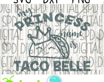 My princess name is Taco Belle SVG, DXF, PNG Files for Cameo and Cricut - Princess Svg, Taco Svg, Kids Svg, Funny Svg