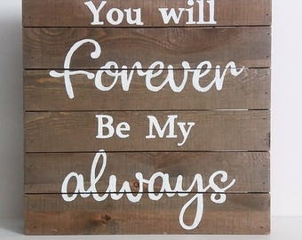 You Will Forever Be My Always Wood Pallet Sign 12x12